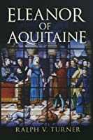 Eleanor of Aquitaine: Queen of France, Queen of England