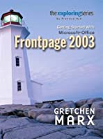 Exploring: Getting Started with Microsoft FrontPage 2003 (Grauer Exploring Office 2003 Series)