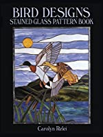 Bird Designs Stained Glass Pattern Book (Dover Stained Glass Instruction) by Carolyn Relei(1989-02-01)