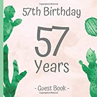 57th Birthday Guest Book: Guest Book Birthday for 57. Birthday. Cactus Guest Book for Birthday Party with blank pages & Flower Design. Space for your photos & your creative ideas. This Guestbook will make the fifty-seventh birthday unforgettable.