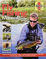 Fly Fishing Manual - The step-by-step guide: Essential Tackle and How to Use it - Advice and Tips on How to Catch More for the Game, Coarse and Saltwater Fly Fisher (Haynes Manuals)