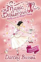 Holly and the Magic Tiara: Holly's Adventures (Magic Ballerina)
