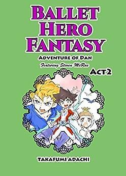 [Adachi, Takafumi]のBallet Hero Fantasy Adventure of Dan featuring Steven McRae Act2: Swan Lake World (English Edition)