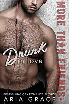 Drunk in Love: MM Romance (More Than Friends Book 2) by [Grace, Aria]