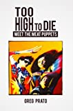 Too High to Die: Meet the Meat Puppets (English Edition)