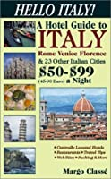 Hello Italy! a Hotel Guide to Italy, Rome, Venice, Florence & 23 Other Italian Cities: 50-99 A Night (45-90 Euros)