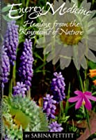 Energy Medicine: Healing from the Kingdoms of Nature