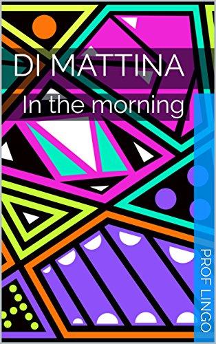 Di mattina: In the morning (Italian Edition)