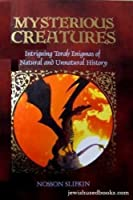 Mysterious Creatures: Intriguing Torah Enigmas of Natural And Unnatural History