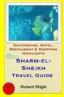 Sharm El-sheikh Travel Guide: Sightseeing, Hotel, Restaurant & Shopping Highlights