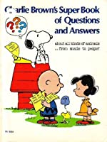 Charlie Brown's Super Book of Questions and Answers About All Kinds of Animals from Snails to People