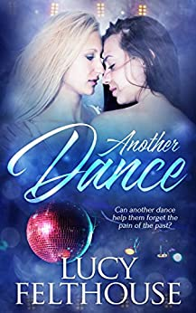 Another Dance: A Lesbian Romance Short Story by [Felthouse, Lucy]