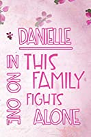 DANIELLE In This Family No One Fights Alone: Personalized Name Notebook/Journal Gift For Women Fighting Health Issues. Illness Survivor / Fighter Gift for the Warrior in your life | Writing Poetry, Diary, Gratitude, Daily or Dream Journal.