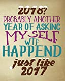 2018? Probably Another Year of Asking Myself Wtf Happened Just Like 2017: Funny New Year's Resolutions Goal Setting Workbook. Se