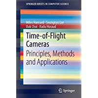 Time-of-Flight Cameras: Principles, Methods and Applications (SpringerBriefs in Computer Science) (English Edition)