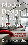 Modern Design in Your House: New ideas for home design (English Edition)