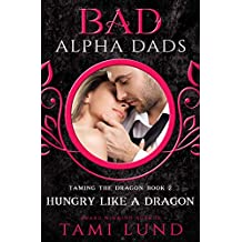 Hungry Like A Dragon: Bad Alpha Dads (Taming the Dragon Book 2)