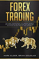 Forex Trading: The Forex Trading Book with Basics, Secrets and Strategies for Beginners with Practical Examples for Big Profit from Scratch
