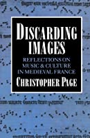 Discarding Images: Reflections on Music and Culture in Medieval France (Clarendon Paperbacks)
