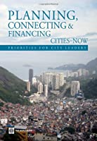 Planning, Connecting, and Financing Cities - Now: Priorities for City Leaders