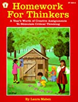 Homework for Thinkers: A Year's Worth of Creative Assignments to Stimulate Critical Thinking (Kids' Stuff)
