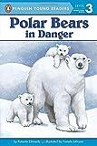 Polar Bears: In Danger (Penguin Young Readers, Level 3)