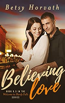Believing Love (Welcome to Hardy Falls) by [Horvath, Betsy]