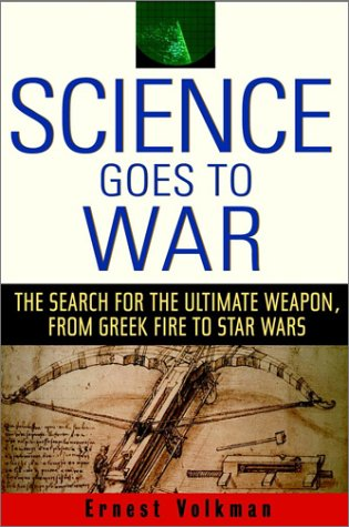 Download Science Goes to War: The Search for the Ultimate Weapon, from Greek Fire to Star Wars 0471410071