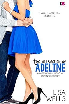 The Attraction of Adeline (Off-the-Wall-Proposal) by [Wells, Lisa]