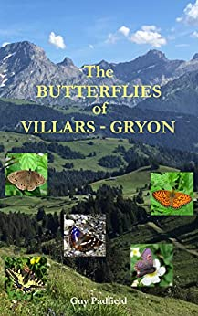 The Butterflies of Villars-Gryon: with appendix covering all Swiss species by [Padfield, Guy]