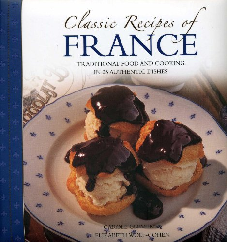 Download Classic Recipes of France: Traditional Food and Cooking in 25 Authentic Dishes 0754827194