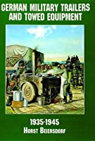 German Military Trailers and Towed Equipment: 1935-1945 (Schiffer Military/Aviation History)