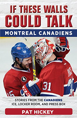 If These Walls Could Talk: Montreal Canadiens: Stories from the Montreal Canadiens Ice, Locker Room, and Press Box
