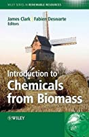 Introduction to Chemicals from Biomass (Wiley Series in Renewable Resource)