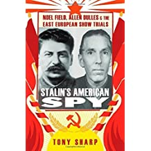 Stalin's American Spy: Noel Field, Allen Dulles and the East European Show-Trials 1st edition by Sharp, Tony (2014) Hardcover