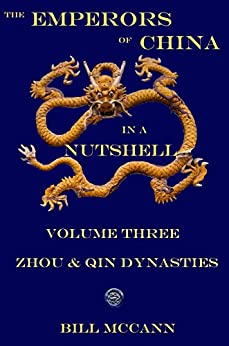 The Emperors of China in a Nutshell Volume 3: Zhou and Qin Dynasties by [McCann, Bill]