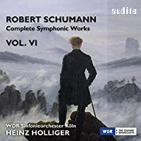 Schumann: Complete Symphonic Works, Vol. 6 by WDR Sinfonieorchester K枚ln
