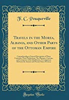 Travels in the Morea, Albania, and Other Parts of the Ottoman Empire: Comprehending a General Description of Those Countries; Their Productions; The Manners, Customs, and Commerce of the Inhabitants; A Comparison Between the Ancient and Present State of G
