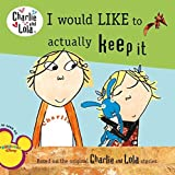 I Would Like to Actually Keep It (Charlie and Lola) by Grosset & Dunlap(2011-09-01)