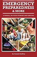 Emergency Preparedness & More: A Manual on Food Storage and Survival
