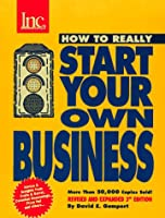 How to Really Start Your Own Business: A Step-By-Step Guide Featuring Insights and Advice from the Founders of Crate & Barrel, David's Cookies, Celestial Seasonings, Pizza Hut, Silicon tech