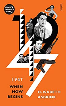 1947: when now begins by [Åsbrink, Elisabeth]