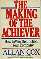 The Making of the Achiever: How to Win Distinction in Your Company