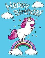 Happy Birthday: Cute Unicorn on a Rainbow Journal. Better than a Birthday Card!