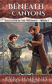 Beneath the Canyons (Daughter of the Wildings Book 1) by [Halland, Kyra]