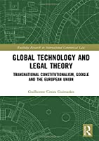 Global Technology and Legal Theory: Transnational Constitutionalism, Google and the European Union (Routledge Research in International Commercial Law)