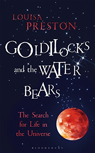 Download Goldilocks and the Water Bears: The Search for Life in the Universe (Bloomsbury Sigma) 1472920090