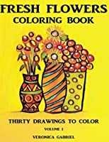 Fresh Flowers Coloring Book: Thirty Drawings to Color