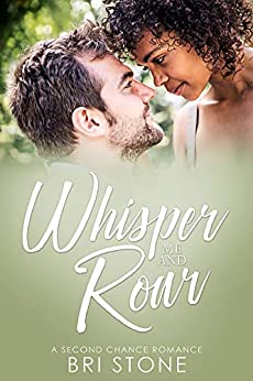 Whisper Me and Roar: A Second Chance Romance by [Stone, Bri]