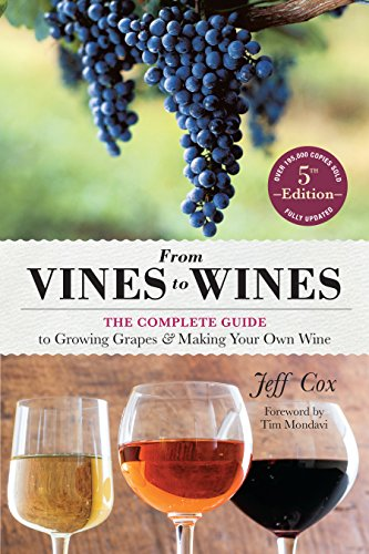 『From Vines to Wines, 5th Edition: The Complete Guide to Growing Grapes and Making Your Own Wine (English Edition)』のトップ画像